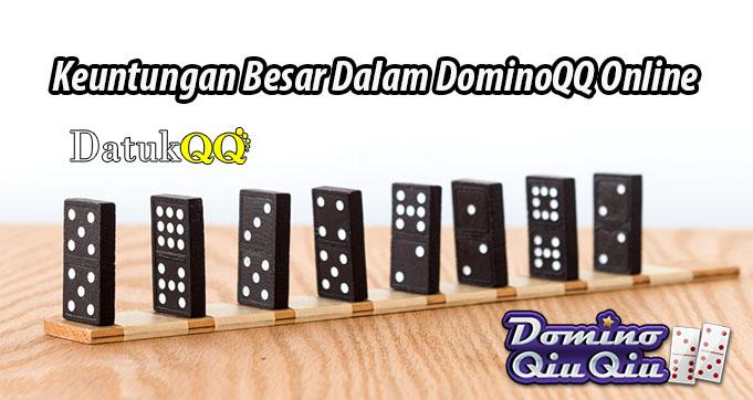 Keuntungan Besar Dalam DominoQQ Online