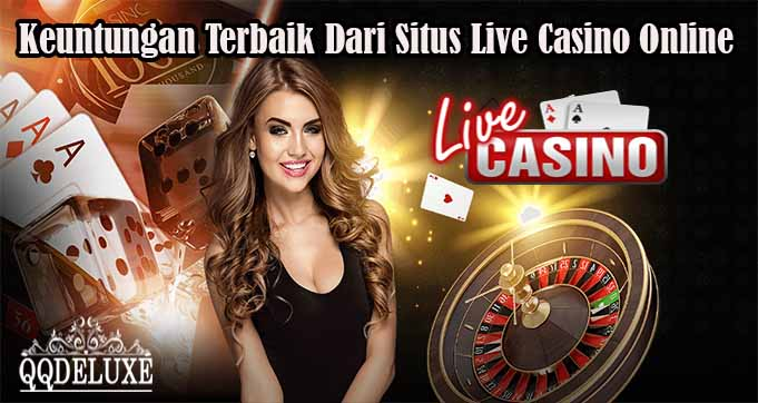 Keuntungan Terbaik Dari Situs Live Casino Online