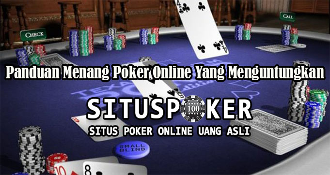Panduan Menang Poker Online Yang Menguntungkan