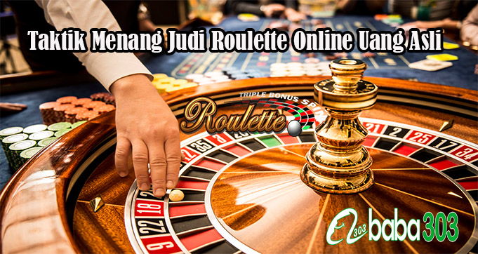 Taktik Menang Judi Roulette Online Uang Asli