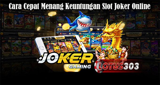 Cara Cepat Menang Keuntungan Slot Joker Online
