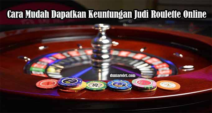 Cara Mudah Dapatkan Keuntungan Judi Roulette Online