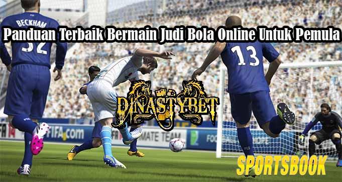 Panduan Terbaik Bermain Judi Bola Online Untuk Pemula